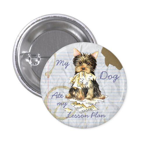 My Yorkie Ate My Lesson Plan Pinback Buttons