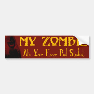 My Zombie Ate Your Honor Roll Student Bumper Sticker