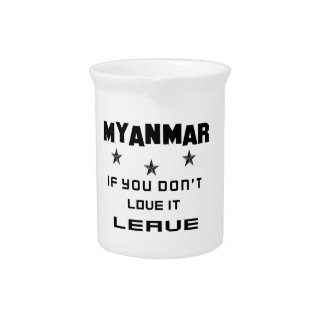 Myanmar  If you don't love it, Leave Pitcher