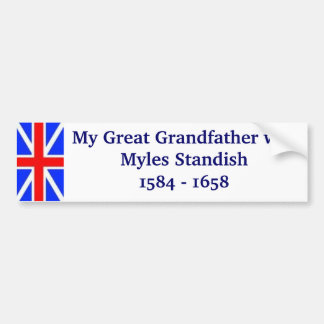 Myles Standish my Great Grandfather Bumper Sticker