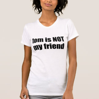 Myspace Tom is not my friend T-Shirt
