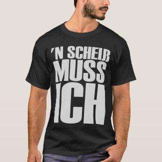 'N Scheiss muss Ich shirt