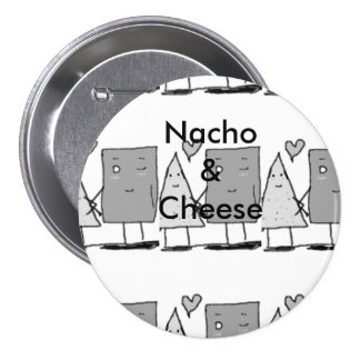 Nacho and Cheese 3 Inch Round Button