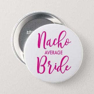 Nacho Average Bride Button