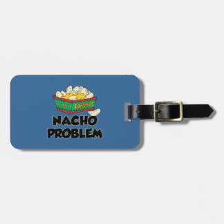 Nacho Problem - Funny Word Play Luggage Tag