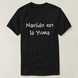 Nacido en la Yuma T-Shirt