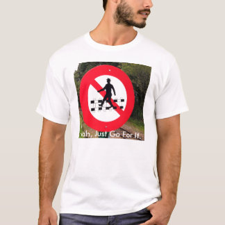 Nah, Just Go For It. T-Shirt
