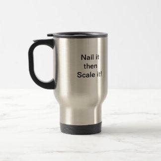 Nail it then Scale it! Mug