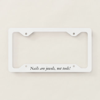 Nails are Jewels not tools Licence Plate Frame