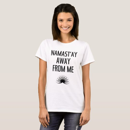 NAMAST'AY AWAY FROM ME T-Shirt