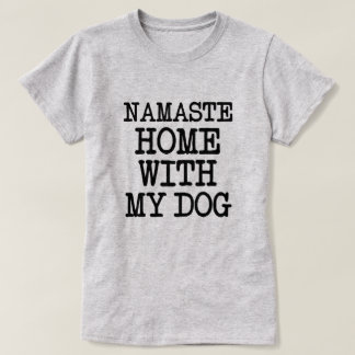 Namaste home with my dog funny women's shirt