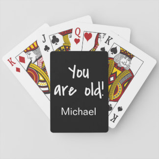 Name Personalized You Are Old Birthday Gag Playing Cards