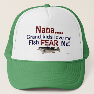 Nana...Grand Kids Love Me Fish Fear Me Hat