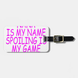 nana is my name spoiling is my game luggage tag