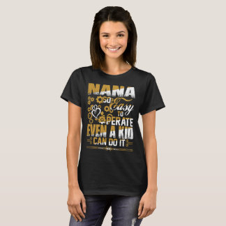 Nana So Easy To Operate Even Kid Can Do Tshirt
