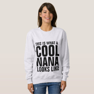 NANA t-shirts. THIS IS WHAT A COOL NANA LOOKS LIKE Sweatshirt