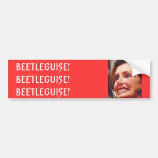 Nancy Pelosi-Beetleguise Bumper Sticker