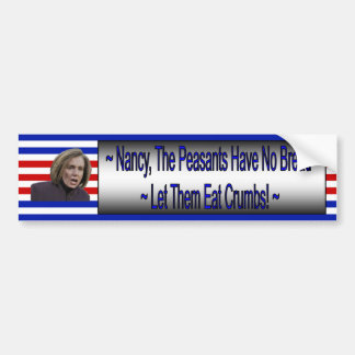 "Nancy Pelosi ~ ""Let Them Eat Crumbs""! ~ * ~ Bumper Sticker"