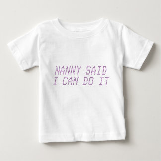 Nanny Said I Can Do It Baby T-Shirt