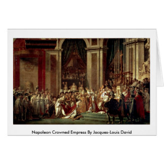 Napoleon Crowned Empress By Jacques-Louis David Card