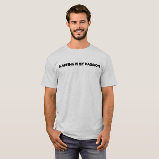 Napping is my passion. T-Shirt
