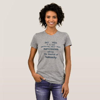 Narcissism, Downfall of Humanity T-Shirt