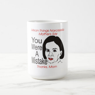 Narcissistic Mother You were a Mistake Mug
