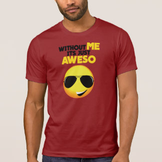 Narcissistic Without ME its Just AWESO SMILEY slim T-Shirt