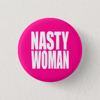 """NASTY WOMAN"" 1 INCH ROUND BUTTON"