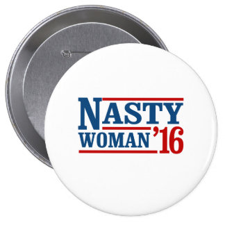 Nasty Woman 2016 - Presidential Election -- Presid 4 Inch Round Button