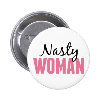Nasty Woman - Anti Trump Protest Rally 2 Inch Round Button