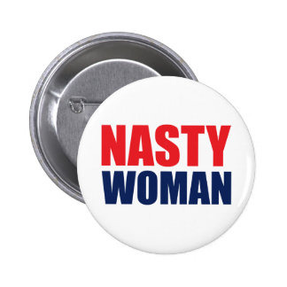 Nasty Woman Badge Pin Button