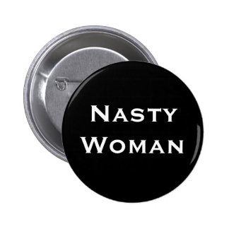 Nasty Woman - bold white text on black 2 Inch Round Button