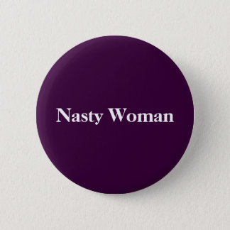 Nasty Woman button! 2 Inch Round Button