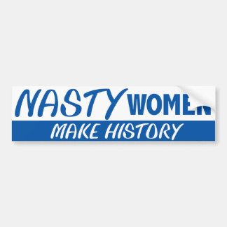 Nasty Woman Nasty Women Make History Hillary 2016 Bumper Sticker