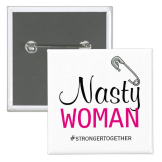 NASTY WOMAN - Safety Pin - Stronger Together