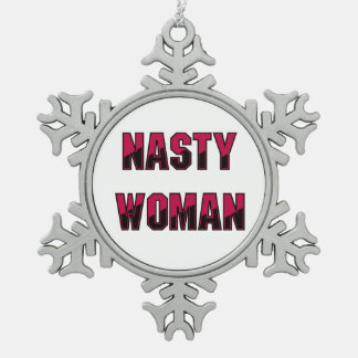 Nasty Woman Snowflake Pewter Christmas Ornament