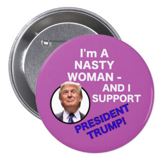 Nasty Woman Supports Trump Button