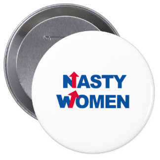 Nasty Women 2016 -- Presidential Election 2016 -.p 4 Inch Round Button