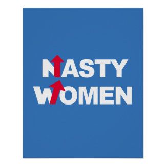 Nasty Women 2016 -- Presidential Election 2016 - w Poster