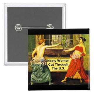 Nasty Women Cut Through the B.S. - 2 Inch Square 2 Inch Square Button