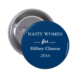 NASTY WOMEN for Hillary Clinton Campaign 2 Inch Round Button
