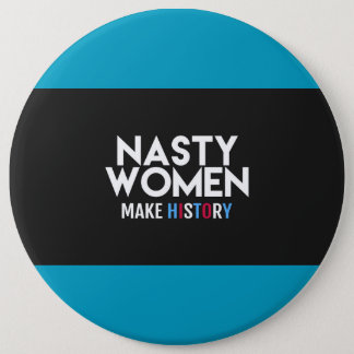 Nasty Women Make History Button
