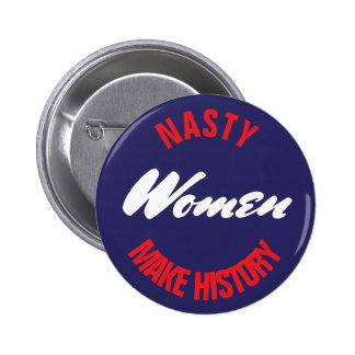 "Nasty Women Make History Political Pushback 2.5"" 2 Inch Round Button"