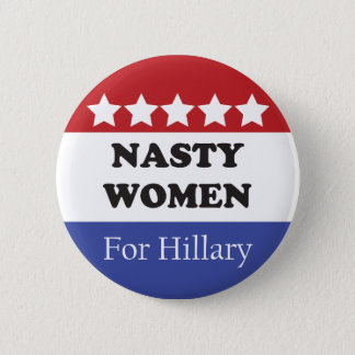 Nasty Women Vote For Hillary 2 Inch Round Button