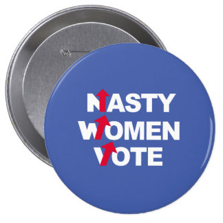Nasty Women Vote -- Presidential Election 2016 - w 4 Inch Round Button