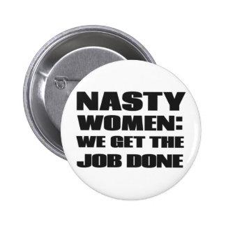 Nasty women:we get the job done 2 inch round button