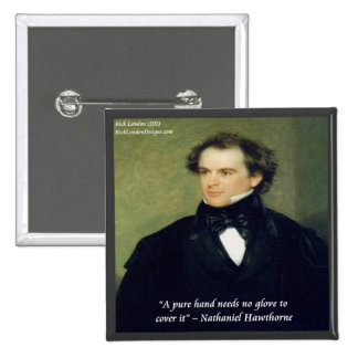 Nathaniel Hawthorne Pure Hands Wisdom Quote Pinback Buttons
