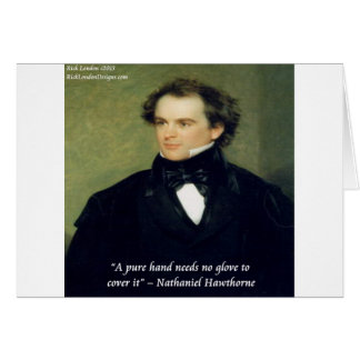 "Nathaniel Hawthorne ""Pure Hands"" Wisdom Quote Greeting Card"