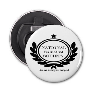 National Sarcasm Society Humor Quote Sarcastic Fun Button Bottle Opener